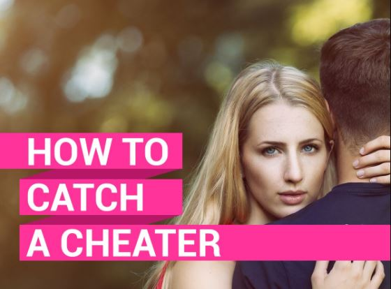 how to catch a cheater
